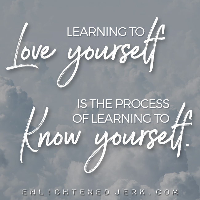 learning to know yourself is learning to love yourself
