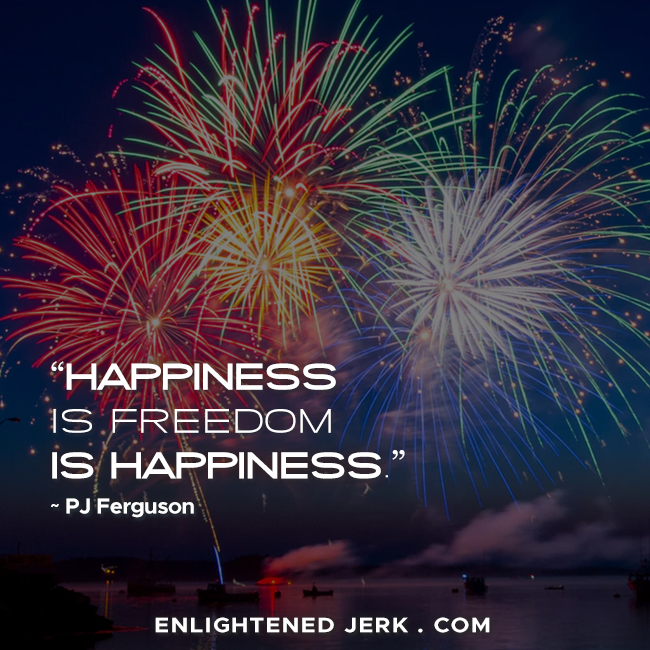 happiness is freedom is happiness