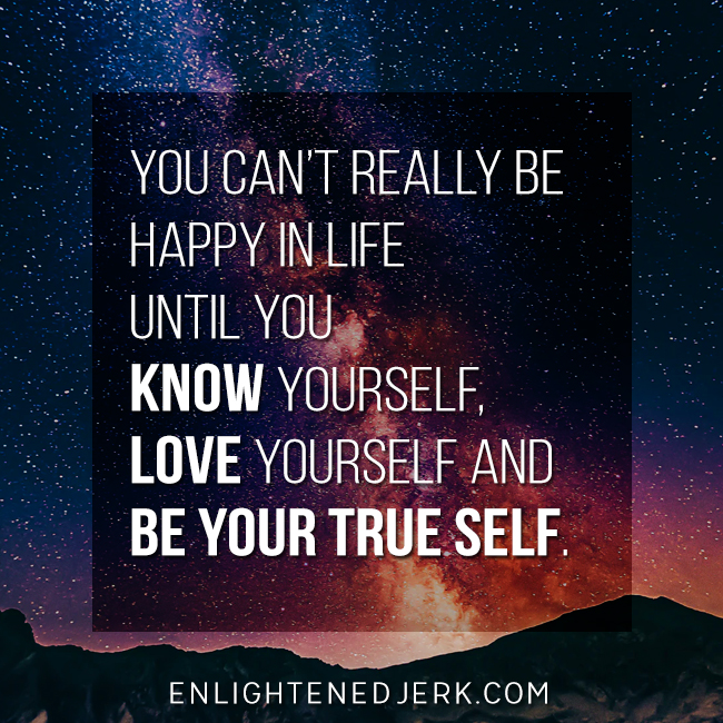 know yourself love yourself be your true self