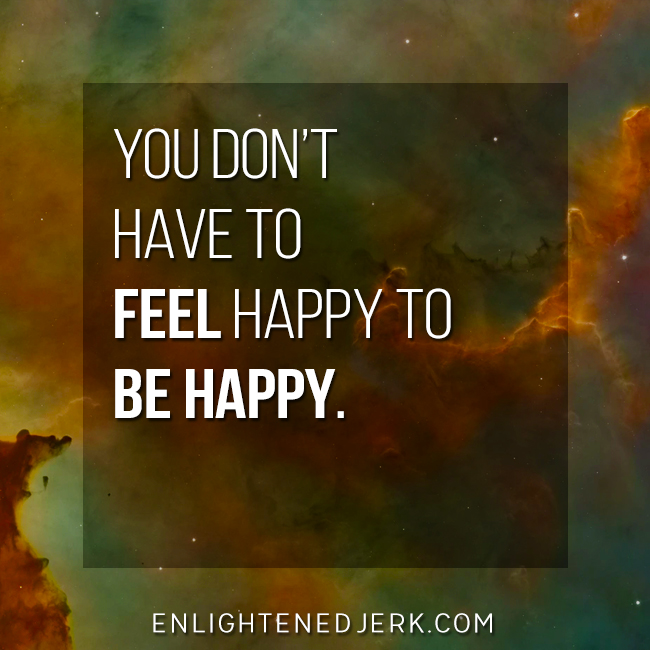 feel happy be happy