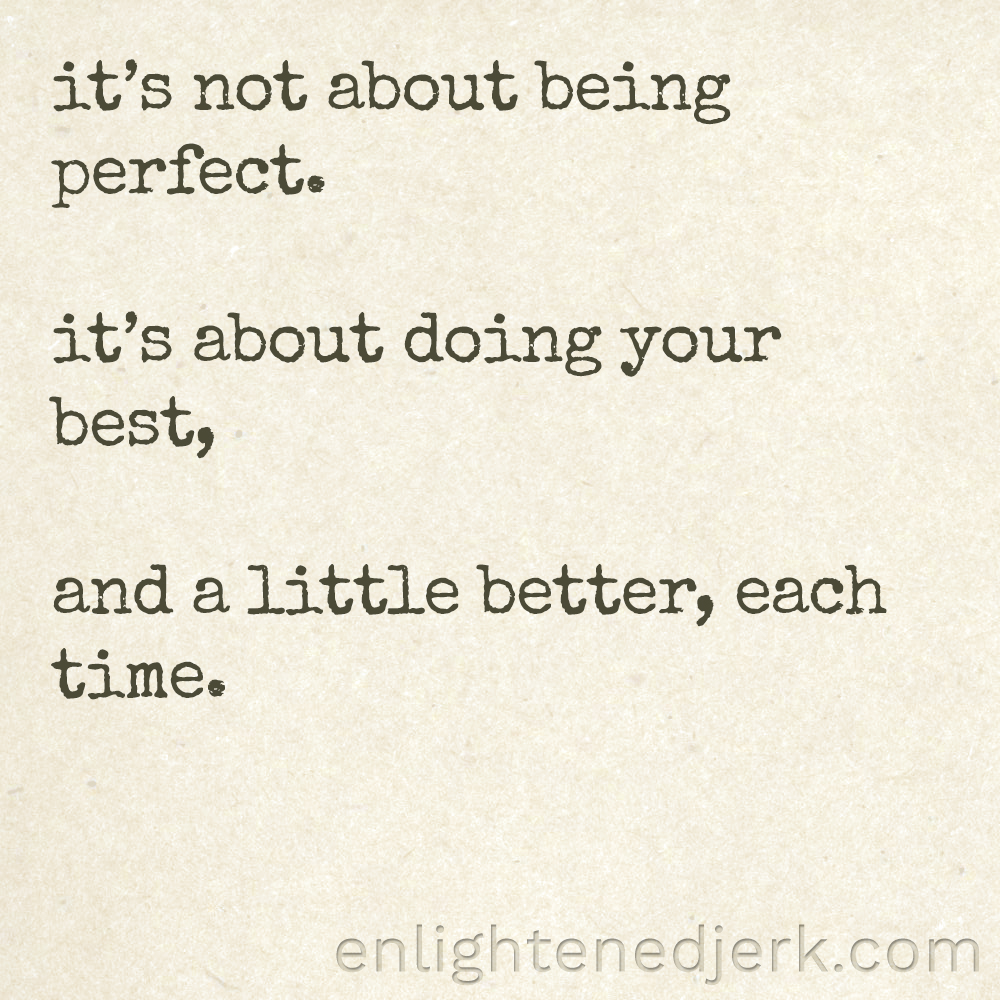 its not about being perfect its about doing your best