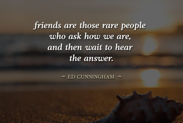 friends ask how we are then listen for the answer