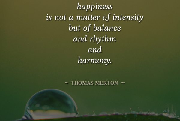 happiness is a matter of balance rhythm and harmony